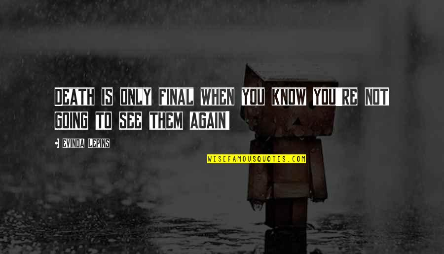 See You Again Love Quotes By Evinda Lepins: Death is only final when you know you're