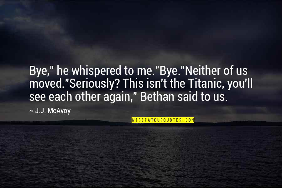 "See You Again Love Quotes By J.J. McAvoy: Bye,"" he whispered to me.""Bye.""Neither of us moved.""Seriously?"