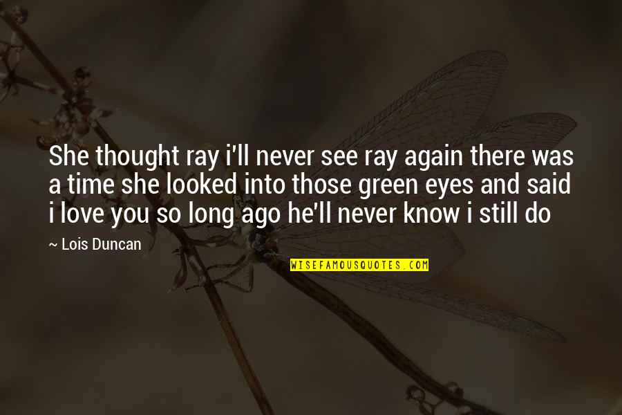 See You Again Love Quotes By Lois Duncan: She thought ray i'll never see ray again