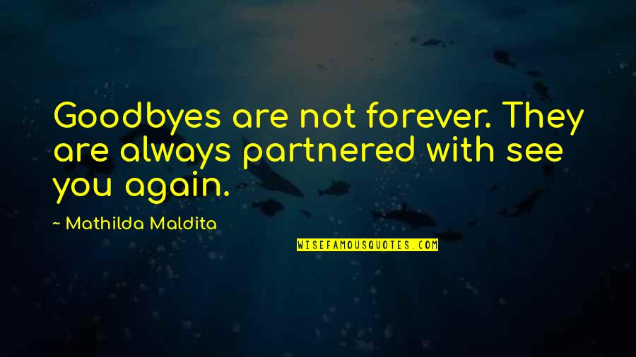 See You Again Love Quotes By Mathilda Maldita: Goodbyes are not forever. They are always partnered