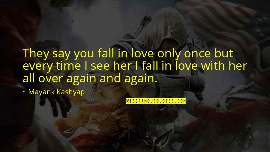 See You Again Love Quotes By Mayank Kashyap: They say you fall in love only once