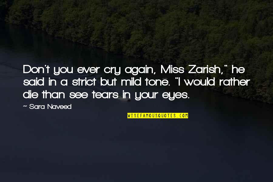 "See You Again Love Quotes By Sara Naveed: Don't you ever cry again, Miss Zarish,"" he"