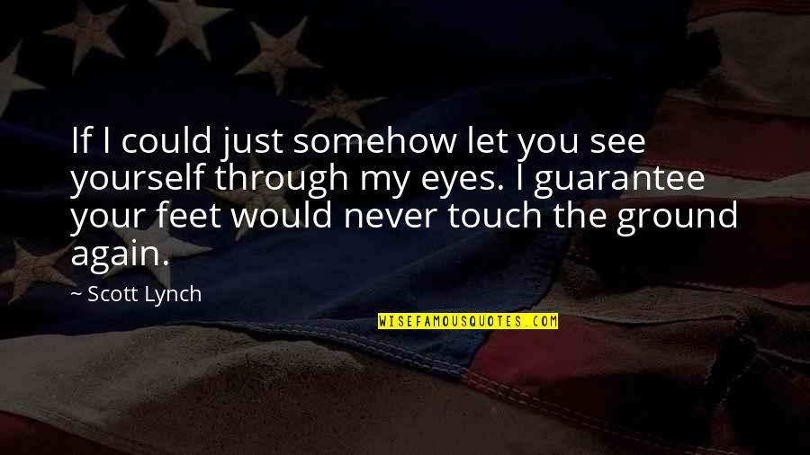 See You Again Love Quotes By Scott Lynch: If I could just somehow let you see