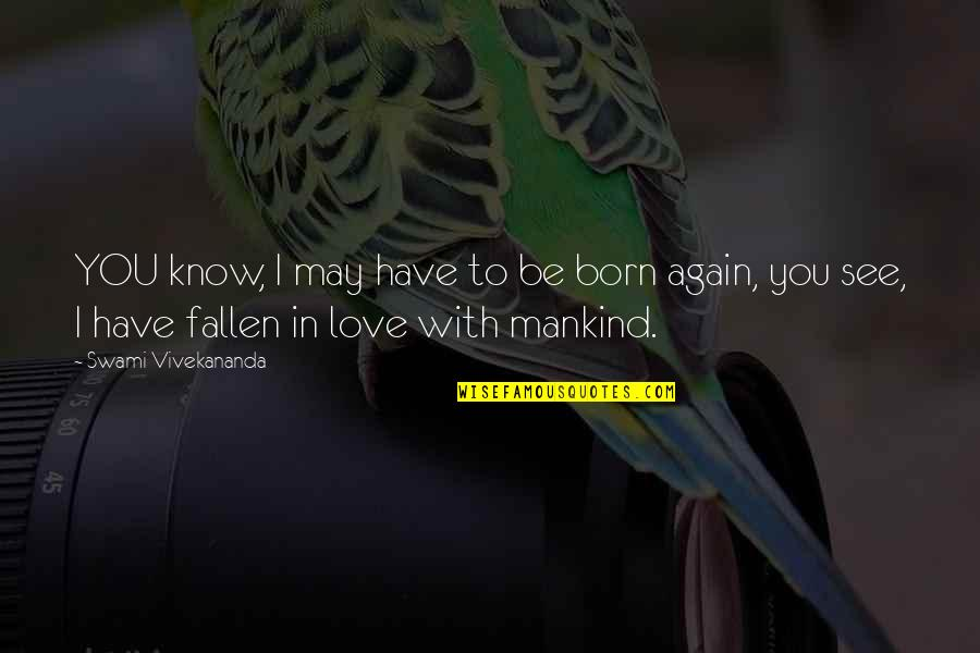 See You Again Love Quotes By Swami Vivekananda: YOU know, I may have to be born