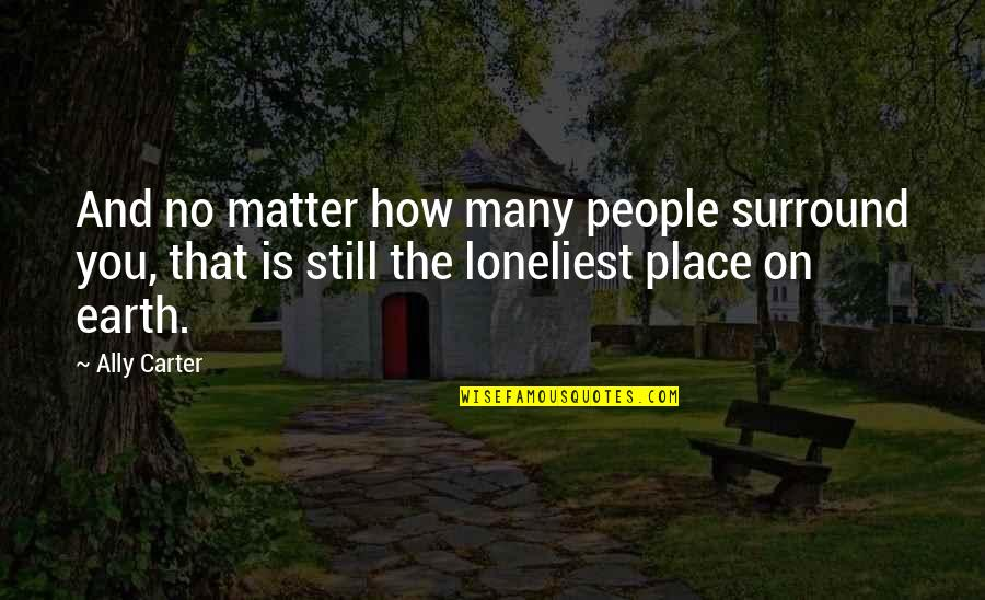See You Quotes By Ally Carter: And no matter how many people surround you,