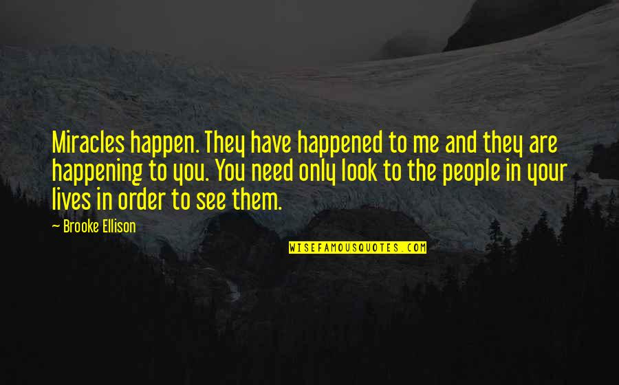 See You Quotes By Brooke Ellison: Miracles happen. They have happened to me and