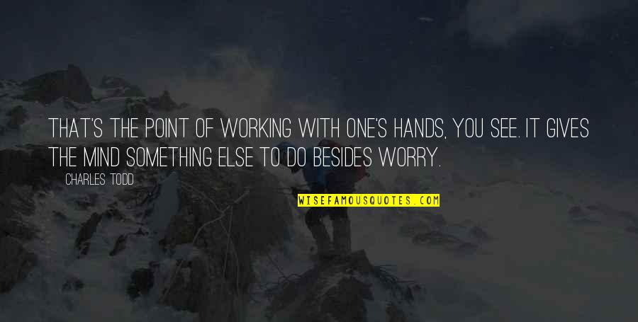 See You Quotes By Charles Todd: That's the point of working with one's hands,