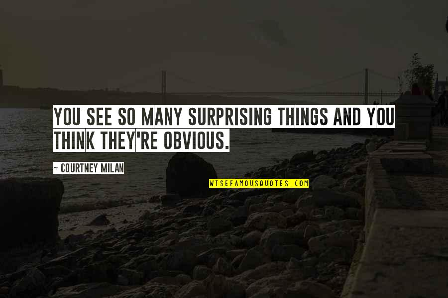 See You Quotes By Courtney Milan: You see so many surprising things and you