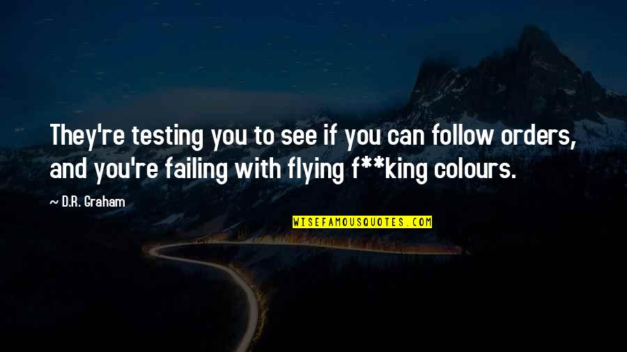 See You Quotes By D.R. Graham: They're testing you to see if you can