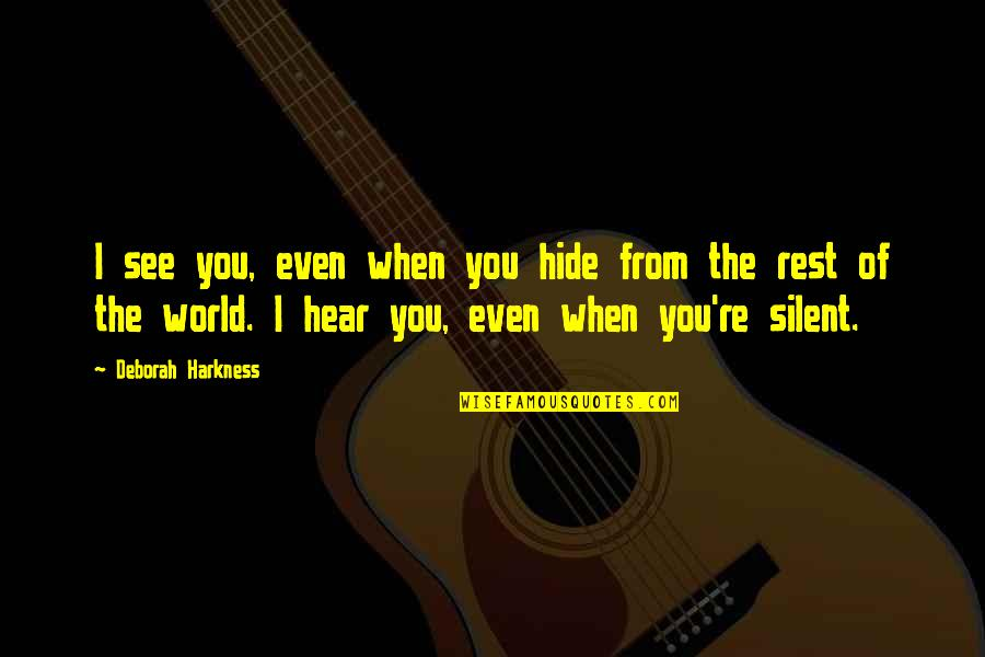 See You Quotes By Deborah Harkness: I see you, even when you hide from