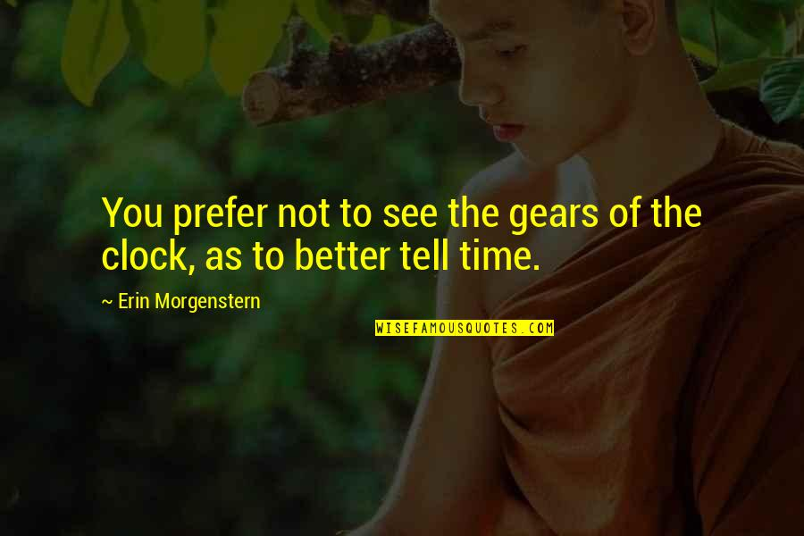See You Quotes By Erin Morgenstern: You prefer not to see the gears of