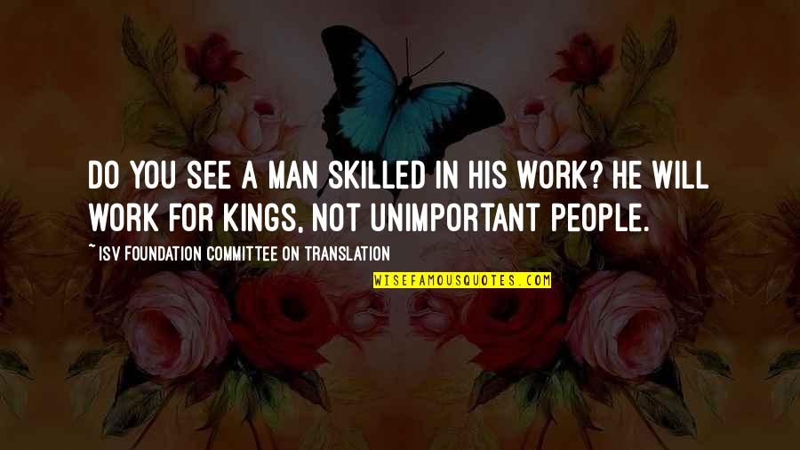 See You Quotes By ISV Foundation Committee On Translation: Do you see a man skilled in his