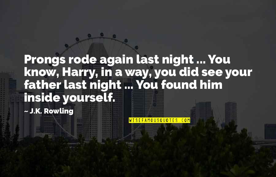 See You Quotes By J.K. Rowling: Prongs rode again last night ... You know,