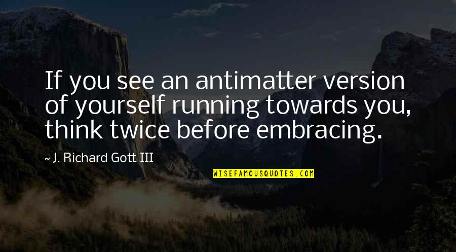 See You Quotes By J. Richard Gott III: If you see an antimatter version of yourself