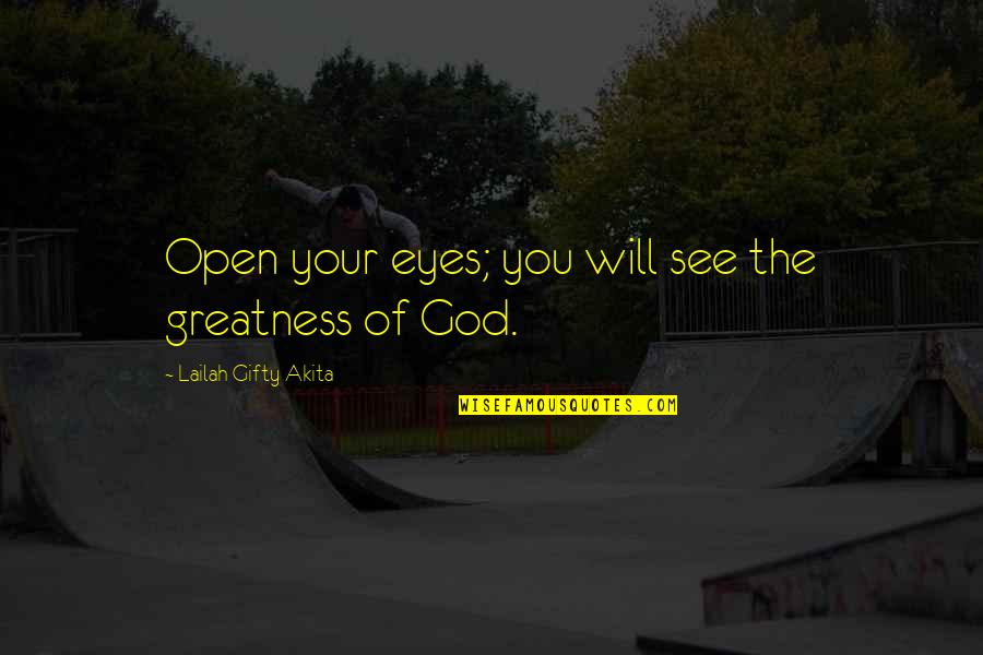 See You Quotes By Lailah Gifty Akita: Open your eyes; you will see the greatness