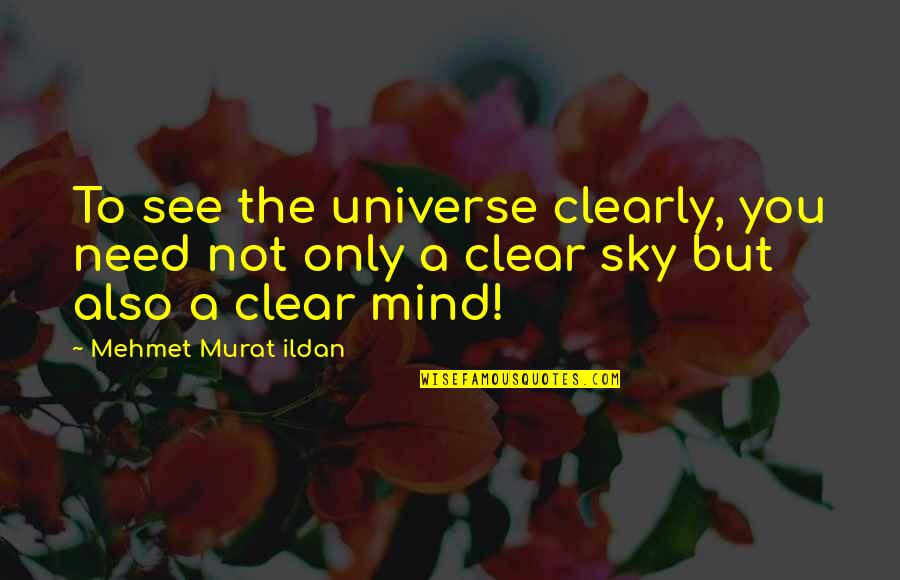 See You Quotes By Mehmet Murat Ildan: To see the universe clearly, you need not