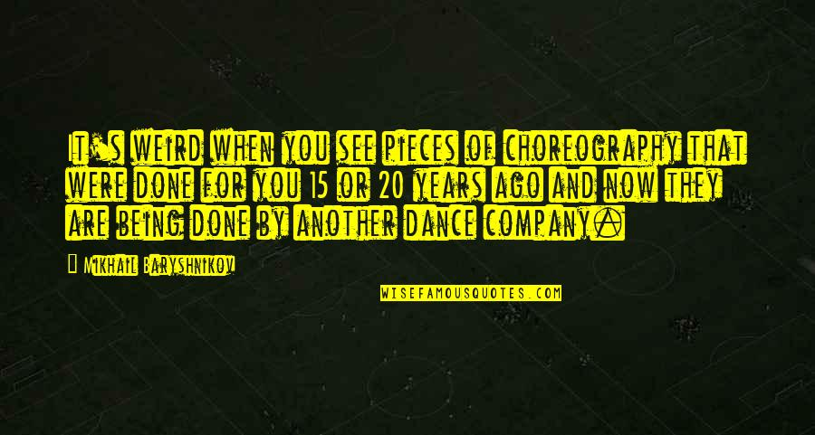 See You Quotes By Mikhail Baryshnikov: It's weird when you see pieces of choreography