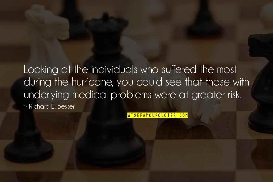 See You Quotes By Richard E. Besser: Looking at the individuals who suffered the most