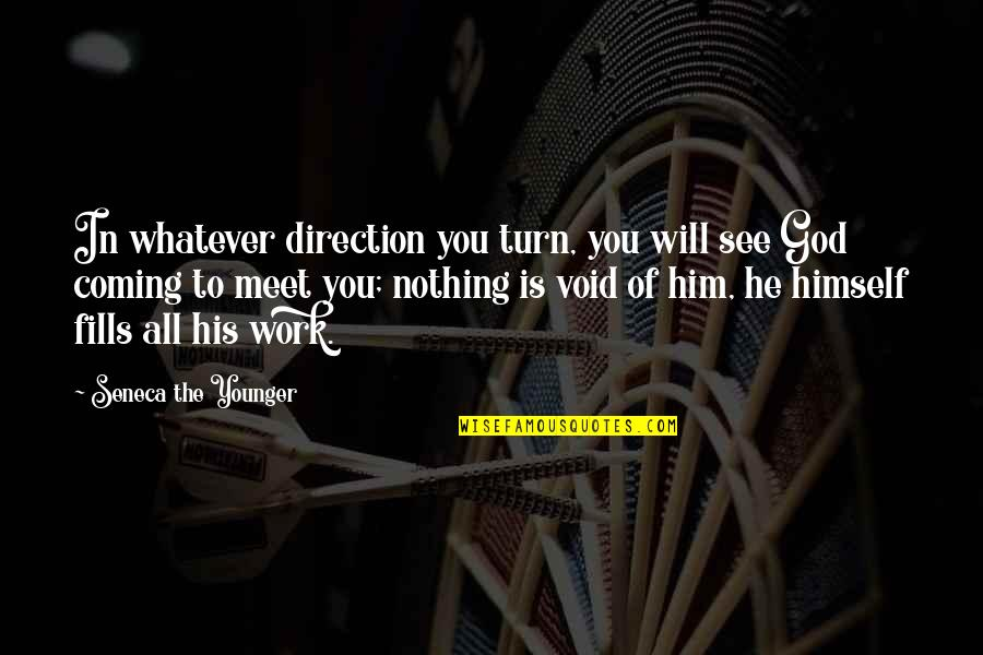 See You Quotes By Seneca The Younger: In whatever direction you turn, you will see