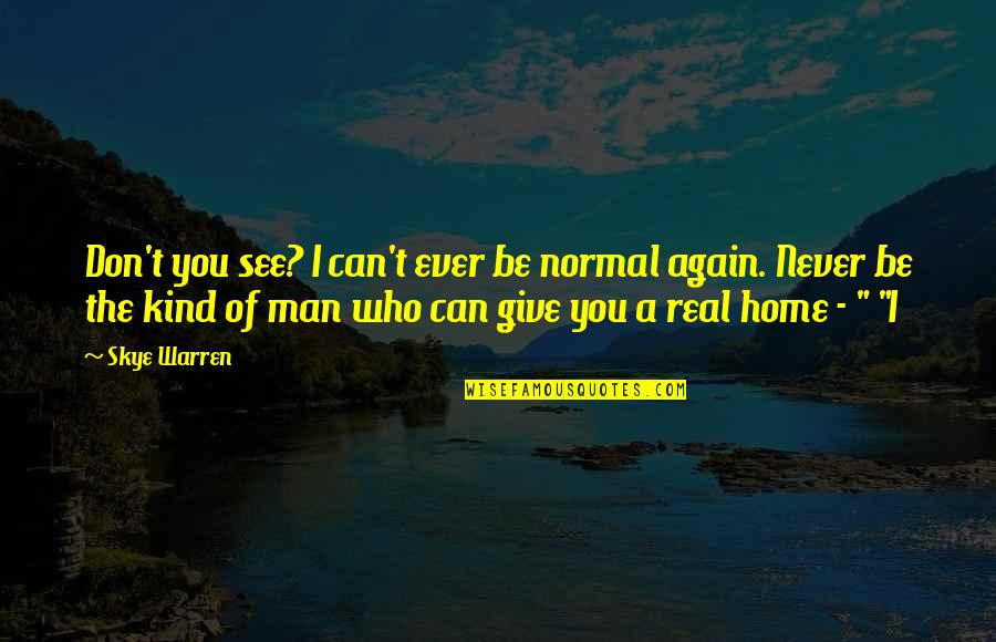 See You Quotes By Skye Warren: Don't you see? I can't ever be normal