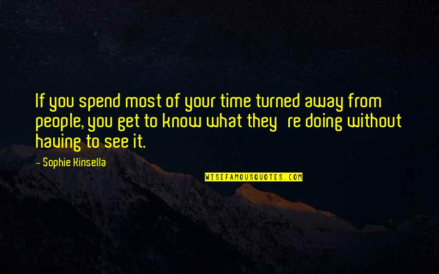 See You Quotes By Sophie Kinsella: If you spend most of your time turned