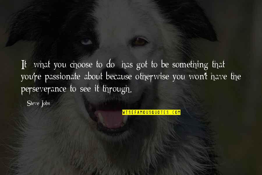 See You Quotes By Steve Jobs: It [what you choose to do] has got