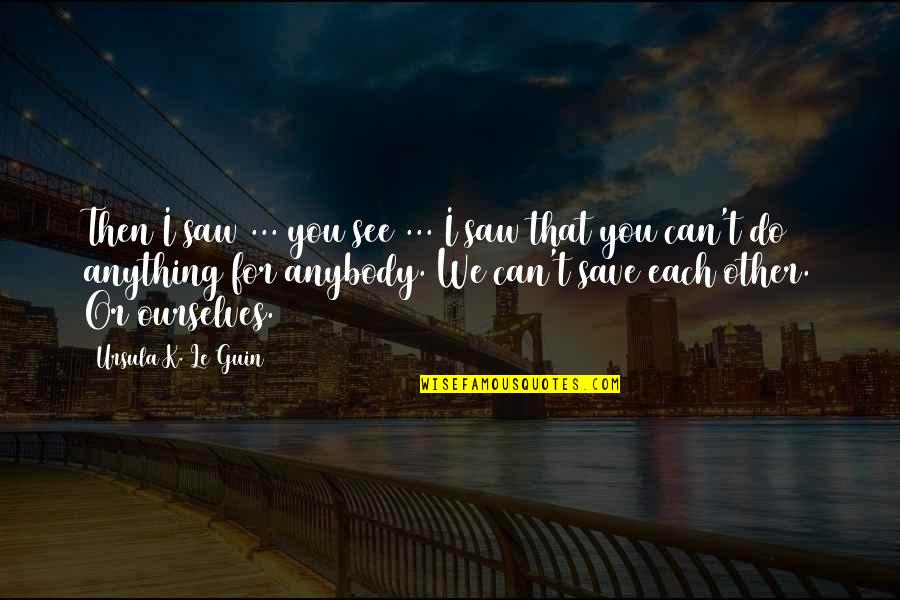 See You Quotes By Ursula K. Le Guin: Then I saw ... you see ... I