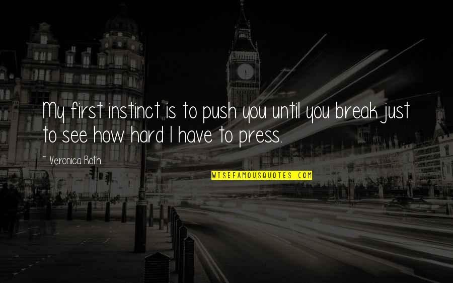 See You Quotes By Veronica Roth: My first instinct is to push you until