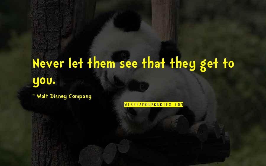 See You Quotes By Walt Disney Company: Never let them see that they get to
