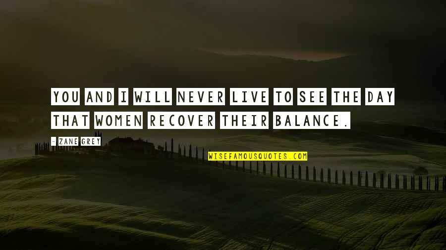 See You Quotes By Zane Grey: You and I will never live to see
