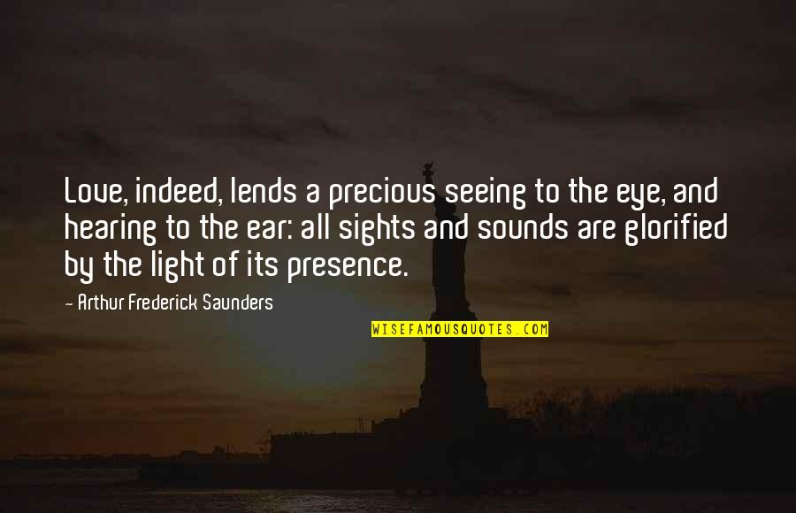Seeing And Hearing Quotes By Arthur Frederick Saunders: Love, indeed, lends a precious seeing to the