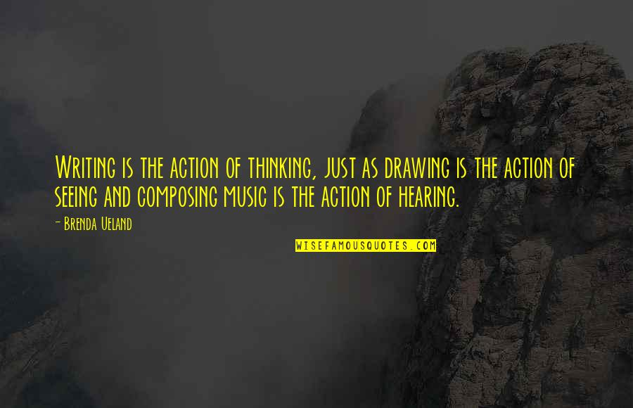 Seeing And Hearing Quotes By Brenda Ueland: Writing is the action of thinking, just as