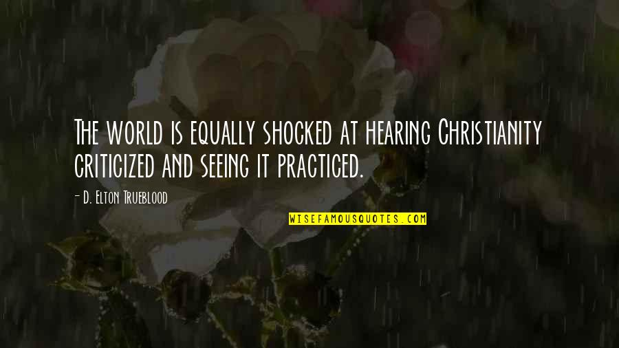 Seeing And Hearing Quotes By D. Elton Trueblood: The world is equally shocked at hearing Christianity