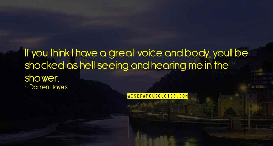 Seeing And Hearing Quotes By Darren Hayes: If you think I have a great voice