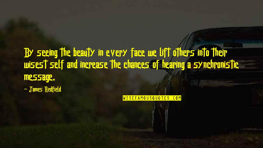 Seeing And Hearing Quotes By James Redfield: By seeing the beauty in every face we