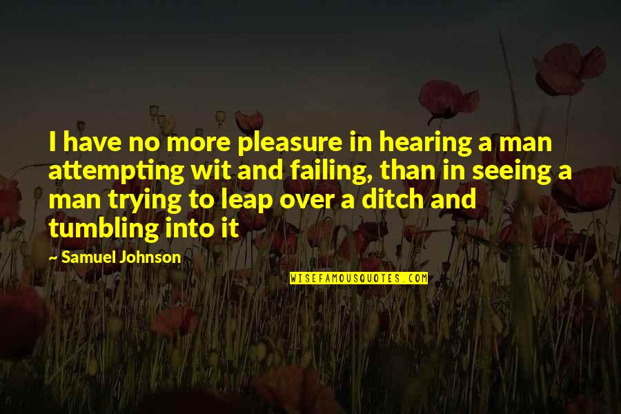 Seeing And Hearing Quotes By Samuel Johnson: I have no more pleasure in hearing a