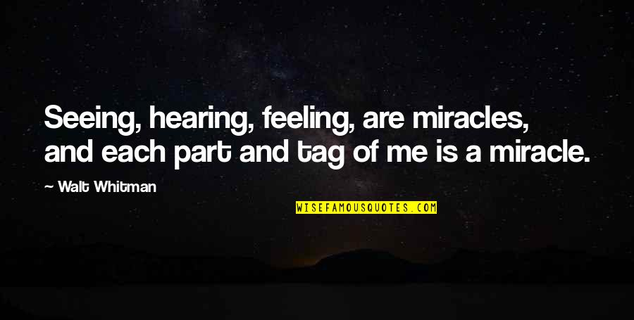 Seeing And Hearing Quotes By Walt Whitman: Seeing, hearing, feeling, are miracles, and each part