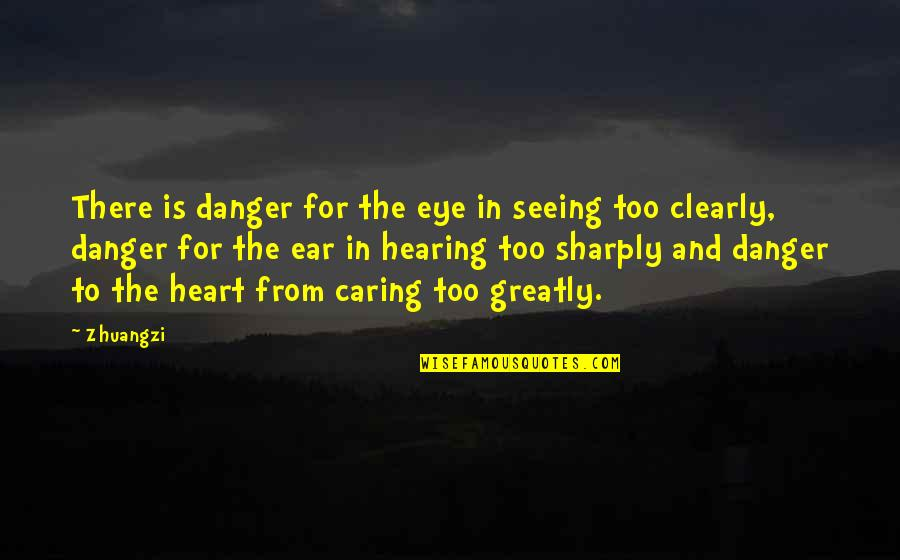 Seeing And Hearing Quotes By Zhuangzi: There is danger for the eye in seeing