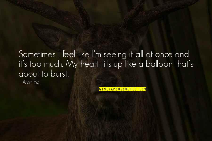 Seeing Beauty Quotes By Alan Ball: Sometimes I feel like I'm seeing it all