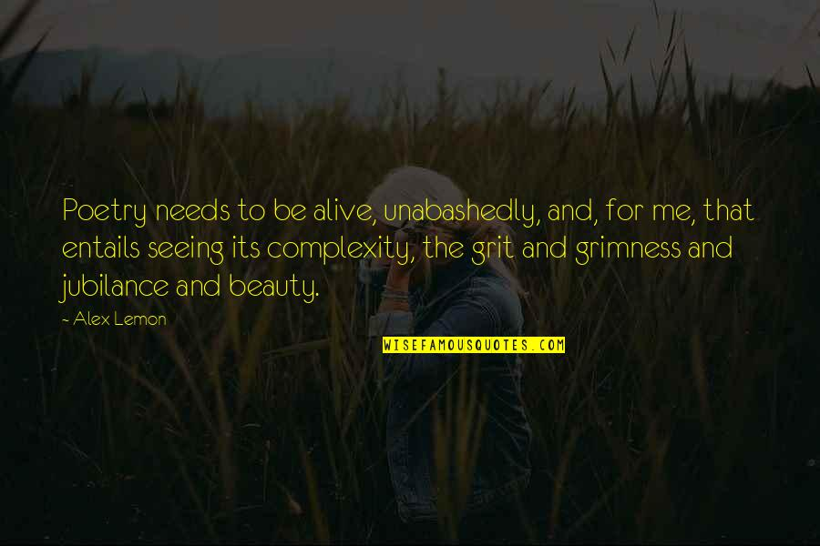 Seeing Beauty Quotes By Alex Lemon: Poetry needs to be alive, unabashedly, and, for