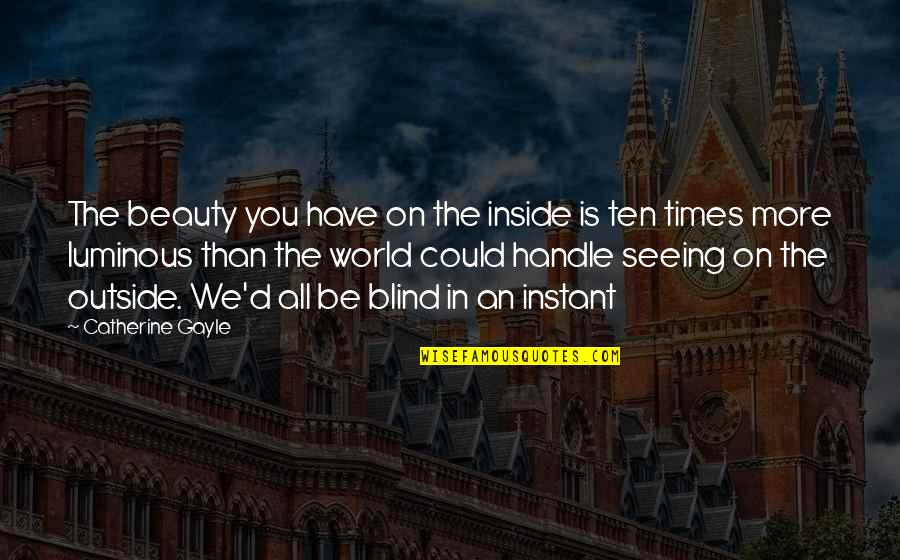 Seeing Beauty Quotes By Catherine Gayle: The beauty you have on the inside is