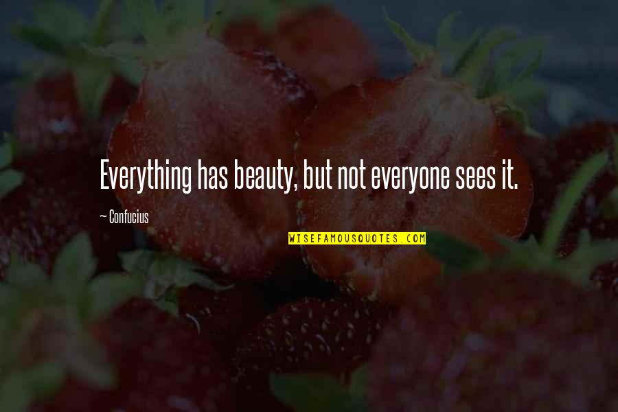 Seeing Beauty Quotes By Confucius: Everything has beauty, but not everyone sees it.