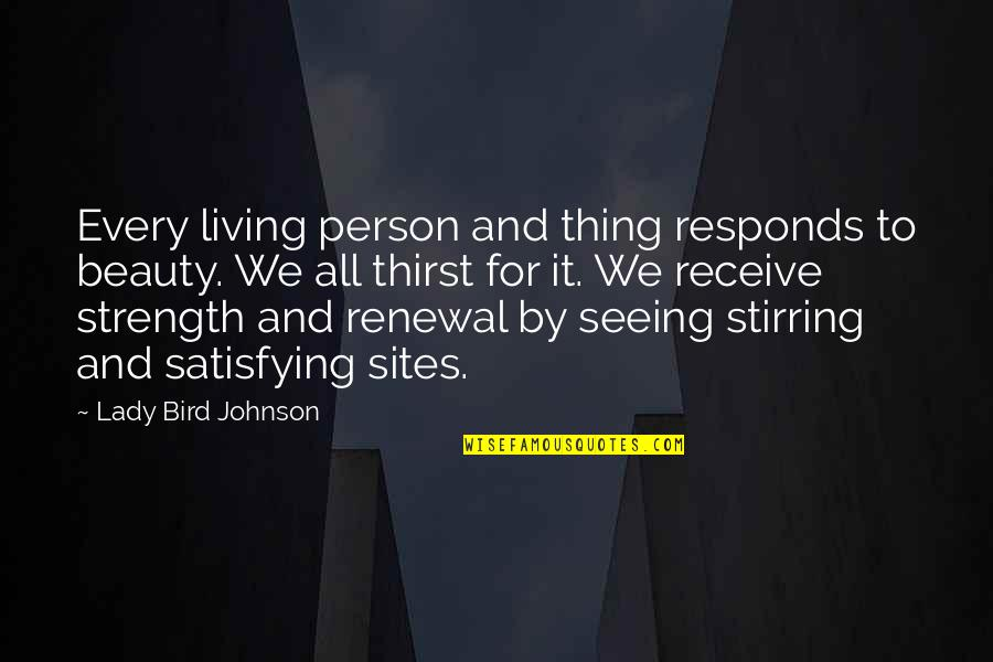 Seeing Beauty Quotes By Lady Bird Johnson: Every living person and thing responds to beauty.