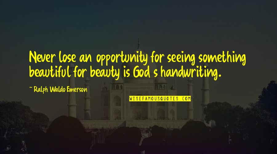 Seeing Beauty Quotes By Ralph Waldo Emerson: Never lose an opportunity for seeing something beautiful