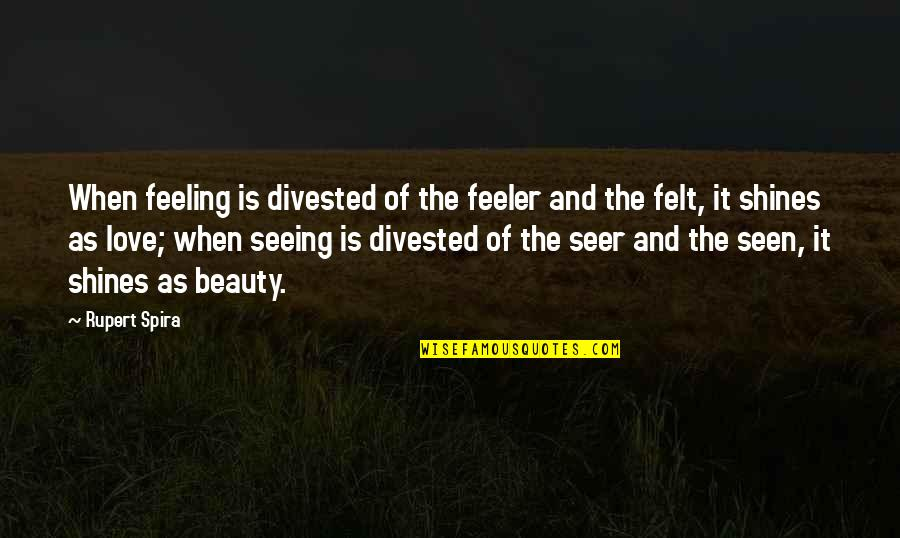 Seeing Beauty Quotes By Rupert Spira: When feeling is divested of the feeler and