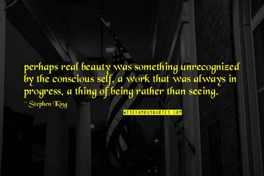 Seeing Beauty Quotes By Stephen King: perhaps real beauty was something unrecognized by the