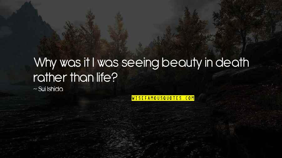 Seeing Beauty Quotes By Sui Ishida: Why was it I was seeing beauty in