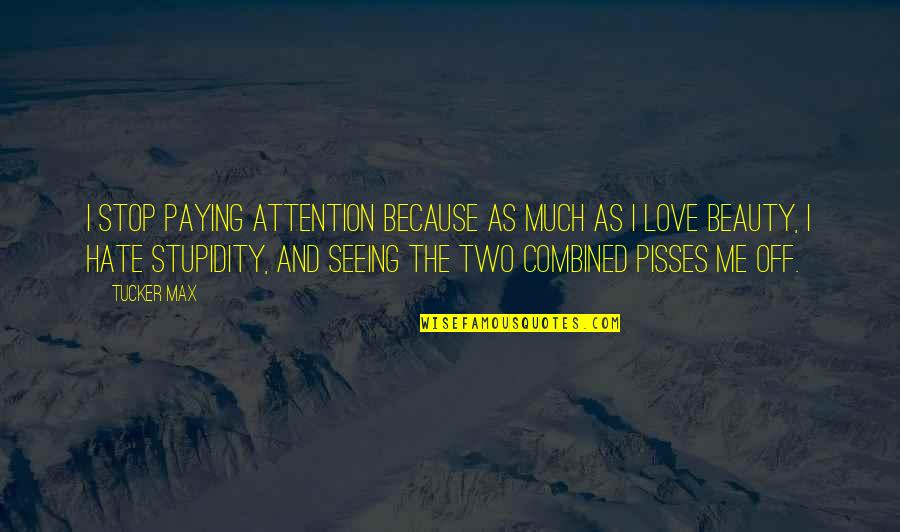 Seeing Beauty Quotes By Tucker Max: I stop paying attention because as much as