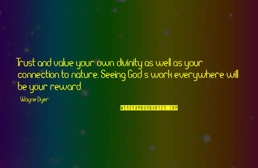Seeing God Work Quotes By Wayne Dyer: Trust and value your own divinity as well
