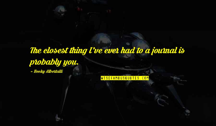 Seeing The Guy You Like With Another Girl Quotes By Becky Albertalli: The closest thing I've ever had to a